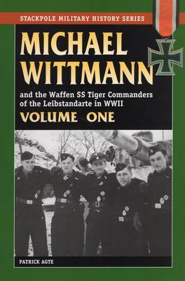 Michael Wittmann and the Waffen Ss Tiger Commanders of the Leibstandarte in World War 2, Vol. 1 book