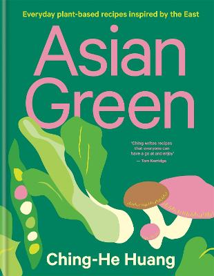 Asian Green: Everyday plant-based recipes inspired by the East by Ching-He Huang