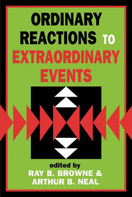 Ordinary Reactions to Extraordinary Events by Ray B. Browne