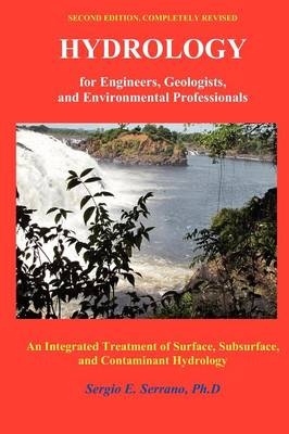 Hydrology for Engineers, Geologists, and Environmental Professionals, Second Edition by Sergio E Serrano Ph.D.