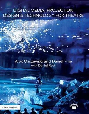 Digital Media, Projection Design, and Technology for Theatre by Alex Oliszewski