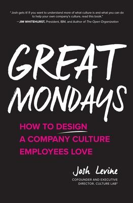 Great Mondays: How to Design a Company Culture Employees Love by Josh Levine