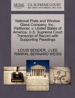 National Plate and Window Glass Company, Inc., Petitioner, V. United States of America. U.S. Supreme Court Transcript of Record with Supporting Pleadings by Louis Bender