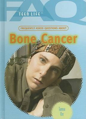 Frequently Asked Questions about Bone Cancer by Tamra B Orr