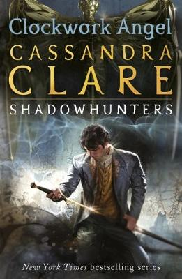 The Infernal Devices 1: Clockwork Angel by Cassandra Clare