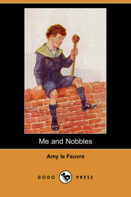 Me and Nobbles (Dodo Press) by Amy Le Feuvre