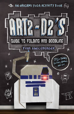 Art2-D2's Guide to Folding and Doodling (an Origami Yoda Activity Book) by Tom Angleberger