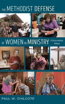 The Methodist Defense of Women in Ministry by Paul W Chilcote