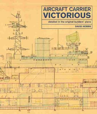 Aircraft Carrier Victorious: Detailed in the Original Builders' Plans by David Hobbs