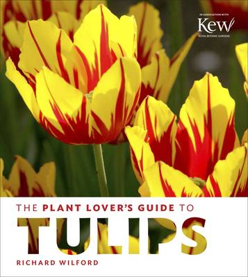 Plant Lover's Guide to Tulips by Richard Wilford