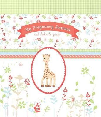 My Pregnancy Journal with Sophie la Girafe by Sophie La Girafe