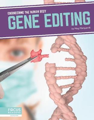 Engineering the Human Body: Gene Editing by Meg Marquardt