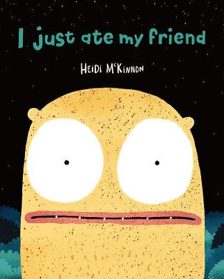 I Just Ate My Friend by Heidi McKinnon