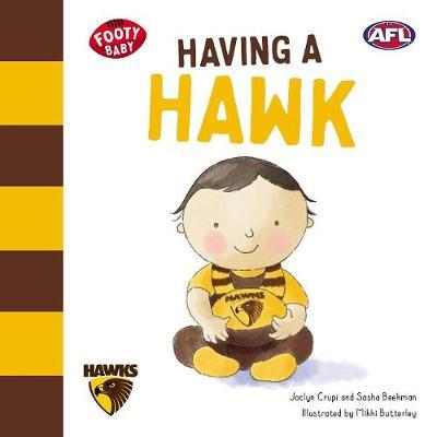 Having a Hawk: Footy Baby Hawthorn Hawks by Jaclyn Crupi
