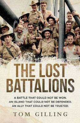 The Lost Battalions: A Battle That Could Not be Won. an Island That Could Not be Defended. an Ally That Could Not be Trusted. book