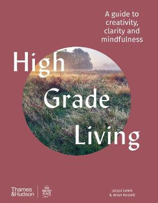 High Grade Living: A guide to creativity, clarity and mindfulness book