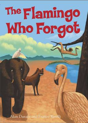 The Flamingo Who Forgot by Alan Durant