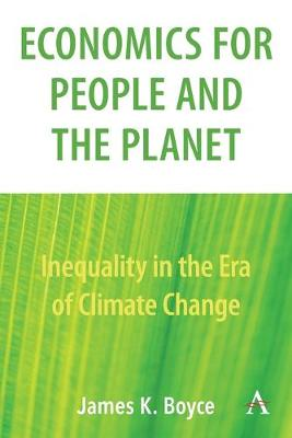 Economics for People and the Planet: Inequality in the Era of Climate Change by James Boyce