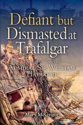 Defiant but Dismasted at Trafalgar by Mary McGrigor