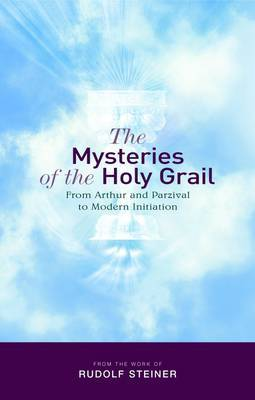 The Mysteries of the Holy Grail by Rudolf Steiner