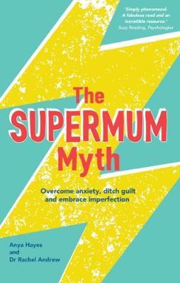 The Supermum Myth by Anya Hayes