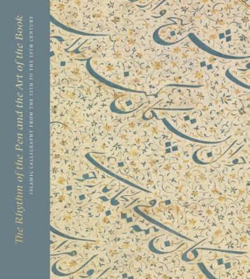 The Rhythm of the Pen and the Art of the Book: Islamic Calligraphy from the 13th to the 19th Century by Andrew Butler-Wheelhouse