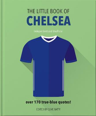The Little Book of Chelsea: Bursting with over 170 true-blue quotes by Orange Hippo!
