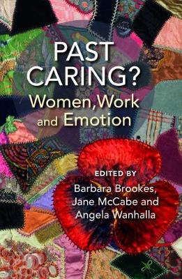 Past Caring?: Women, work and emotion by Barbara Brookes