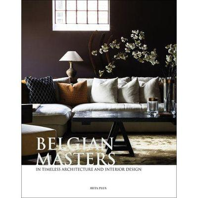 Belgian Masters in Timeless Architecture and Interior Design by Wim Pauwels