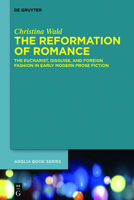 The Reformation of Romance by Christina Wald