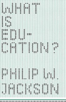 What is Education? by Philip W. Jackson