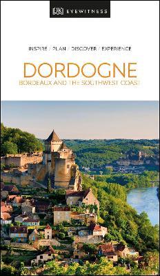 DK Eyewitness Dordogne, Bordeaux and the Southwest Coast by DK Eyewitness