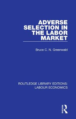 Adverse Selection in the Labor Market by Bruce C. N. Greenwald