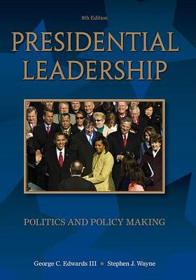 Presidential Leadership: Politics and Policy Making by III George C Edwards