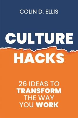 Culture Hacks: 26 Ideas to Transform the Way You Work by Colin D Ellis