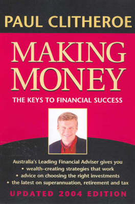 Making Money: The Keys to Financial Success by Paul Clitheroe