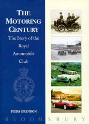 The Motoring Century: Story of the Royal Automobile Club by Dr. Piers Brendon