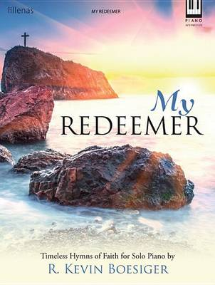 My Redeemer by R Kevin Boesiger