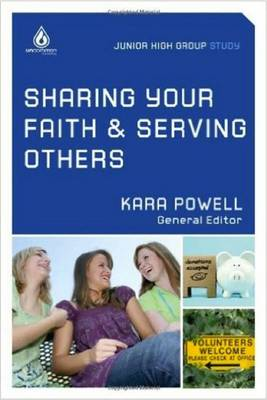 Sharing Your Faith & Serving Others by Kara Powell