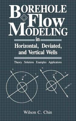 Borehole Flow Modeling in Horizontal, Deviated, and Vertical Wells by Wilson C. Chin