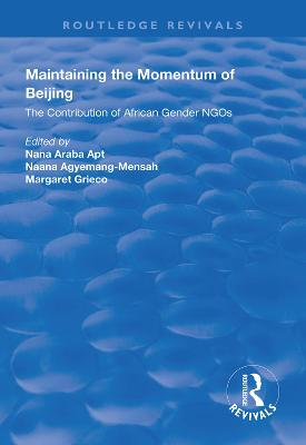 Maintaining the Momentum of Beijing: The Contribution of African Gender NGOs by Nana Araba Apt