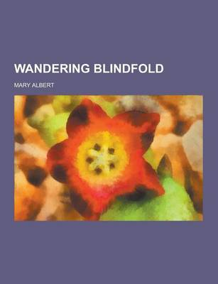 Wandering Blindfold by Mary Albert