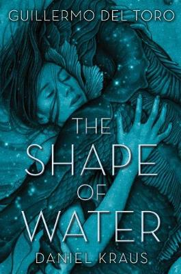 Shape of Water by Guillermo Del Toro