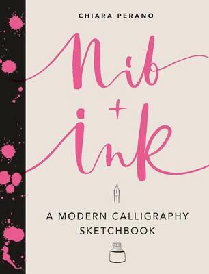 Nib + Ink: A Modern Calligraphy Sketchbook by Chiara Perano