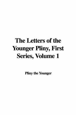 The Letters of the Younger Pliny, First Series, Volume 1 by Pliny the Younger