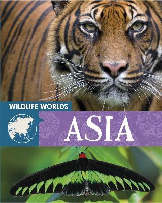 Wildlife Worlds: Asia by Tim Harris
