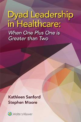 Dyad Leadership in Healthcare by Kathleen D. Sanford