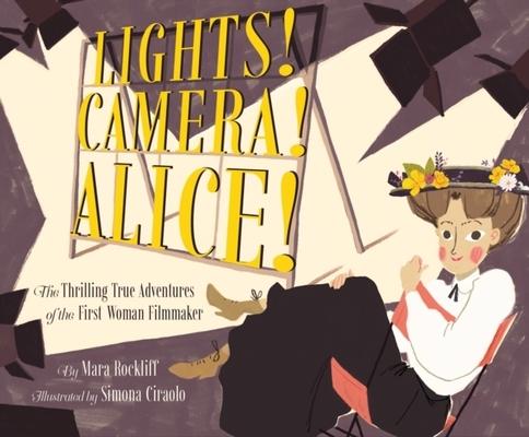 Lights! Camera! Alice! by Mara Rockliff
