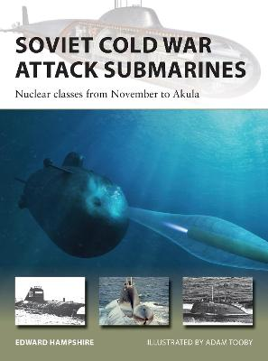 Soviet Cold War Attack Submarines: Nuclear classes from November to Akula by Dr Edward Hampshire