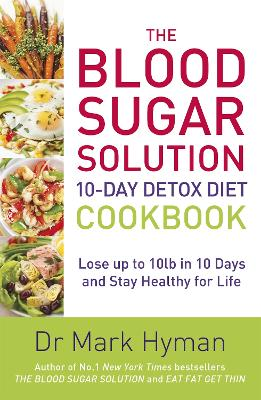 The Blood Sugar Solution 10-Day Detox Diet Cookbook by Mark Hyman